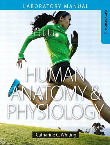 Human Anatomy & Physiology Laboratory Manual - Whiting, Catharine C