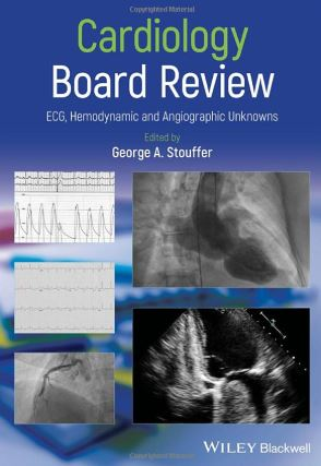 Cardiology Board Review - ECG, Hemodynamic and Angiographic Unknowns